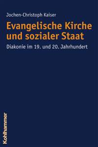Evangelische Kirche Und Sozialer Staat: Diakonie Im 19. Und 20. Jahrhundert.Herausgegeben Von Volker Herrmann