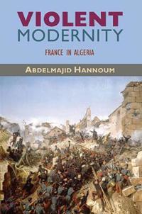 Violent Modernity: France in Algeria