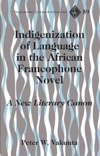 Indigenization of Language in the African Francophone Novel