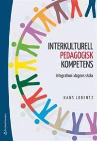 Interkulturell pedagogisk kompetens : integration i dagens skola