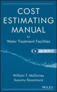 Cost Estimating Manual for Water Treatment Facilities [with Cdrom] [With CDROM]
