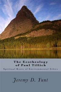 The Ecotheology of Paul Tillich: The Spiritual Roots of Environmental Ethics