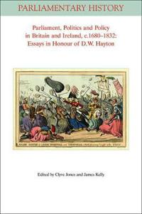 Parliament, Politics and Policy in Britain and Ireland, c.1680-1832: Essays in Honour of D.W. Hayton
