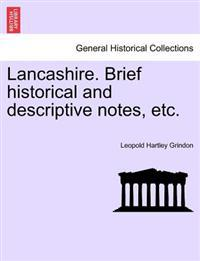 Lancashire. Brief Historical and Descriptive Notes, Etc.
