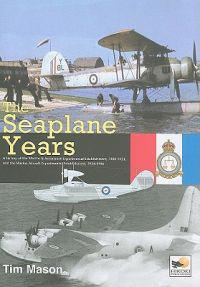 The Seaplane Years: A History of the Marine & Armament Experimental Establishment, 1920-1924, and the Marine Aircraft Experimental Establi