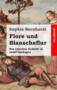 Flore Und Blanscheflur: Ein Episches Gedicht in Zwölf Gesängen