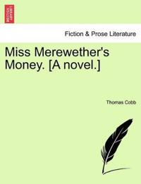Miss Merewether's Money. [A Novel.]