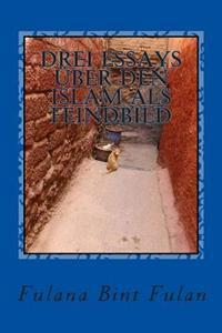 Drei Essays Über Den Islam ALS Feindbild
