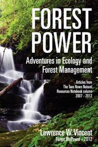 Forest Power: Adventures in Ecology and Forest Management: Articles from the Taos News Natural Resources Notebook Column 2007 - 2012