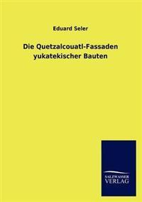 Die Quetzalcouatl-Fassaden Yukatekischer Bauten