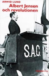 Albert Jensen och revolutionen - Syndikalismens revolutionära idéer 1900-1950