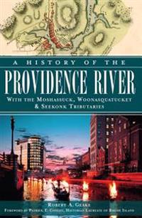 A History of the Providence River: With the Moshassuck, Woonasquatucket & Seekonk Tributaries
