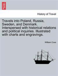 Travels Into Poland, Russia, Sweden, and Denmark. Interspersed with Historical Relations and Political Inquiries. Illustrated with Charts and Engravings.