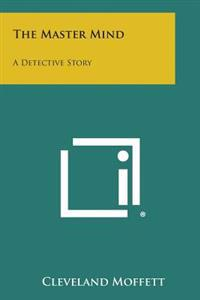 The Master Mind: A Detective Story