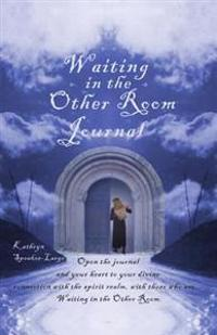 Waiting in the Other Room Journal