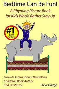 Bedtime Can Be Fun: A Rhyming Picture Book for Kids Who'd Rather Stay Up