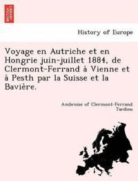 Voyage En Autriche Et En Hongrie Juin-Juillet 1884, de Clermont-Ferrand a Vienne Et a Pesth Par La Suisse Et La Bavie Re.
