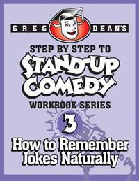 Step by Step to Stand-Up Comedy - Workbook Series: Workbook 3: How to Remember Jokes Naturally