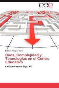 Caos, Complejidad y Tecnologias En El Centro Educativo