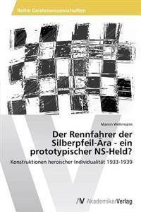 Der Rennfahrer Der Silberpfeil-Ara - Ein Prototypischer NS-Held?