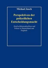 Perspektiven Polizeilicher Entscheidungsmacht.