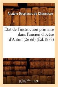 �tat de l'Instruction Primaire Dans l'Ancien Dioc�se d'Autun (2e �d) (�d.1878)