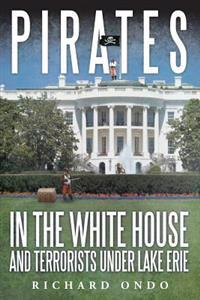 Pirates in the White House and Terrorists Under Lake Erie
