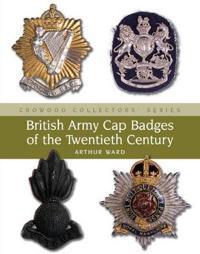 British Army Cap Badges of the Twentieth Century