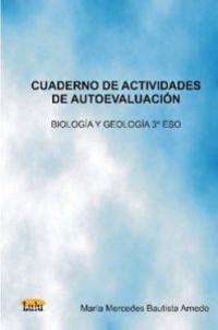Cuaderno de Actividades de Autoevaluacion Biologia y Geologia 3º Eso/ Self Evaluation Activities Notebook of Biology and Geology 8th grade(Middle school)