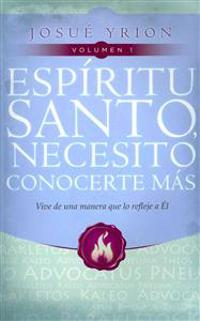 Espiritu Santo, Necesito Conocerte Mas, Volumen 1: Vive de una Manera Que Lo Refleje A el