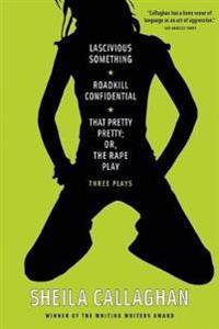 Lascivious Something/ Roadkill Confidential/ That Pretty Pretty; Or, the Rape Play