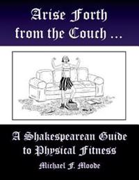 Arise and Go Forth: A Shakespearean Guide to Physical Fitness