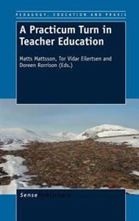 A Practicum Turn in Teacher Education