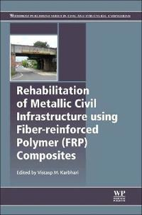 Rehabilitation of Metallic Civil Infrastructure Using Fiber Reinforced Polymer (FRP) Composites
