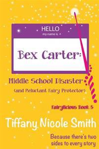 Bex Carter: Middle School Disaster (and Reluctant Fairy Protector): Fairylicious #5