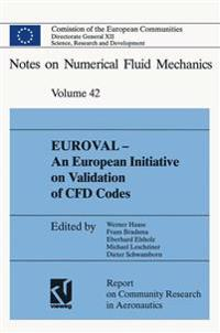 Euroval -- An European Initiative on Validation of Cfd Codes: Results of the EC/Brite-Euram Project Euroval, 1990-1992