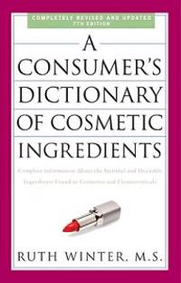A Consumer's Dictionary of Cosmetic Ingredients: Complete Information about the Harmful and Desirable Ingredients Found in Cosmetics and Cosmeceutical