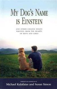 My Dog's Name Is Einstein and Other College Essays: Written from the Hearts of Boys and Girls