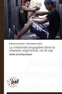 La Cr�ativit� Langagi�re Dans La Chanson Alg�rienne, Rai Et Rap