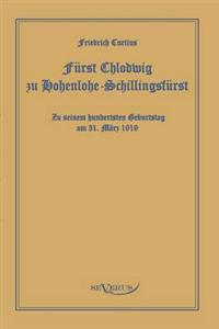 Furst Chlodwig Zu Hohenlohe-Schillingsfurst. Zu Seinem Hundertsten Geburtstag 31. Marz 1919