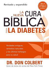 La Nueva Cura Bíblica Para La Diabetes: Verdades Antiguas, Remedios Naturales Y Los Últimos Hallazgos Para Su Salud = The New Bible Cure for Diabetes