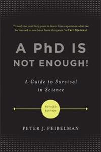A PhD Is Not Enough!: A Guide to Survival in Science