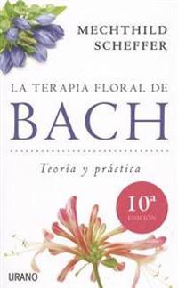 La Terapia Floral de Bach: Teoria y Practica