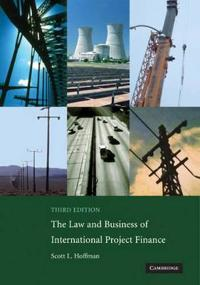 The Law and Business of International Project Finance