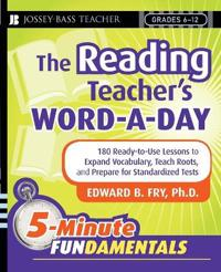 The Reading Teacher's Word-A-Day Grades 6-12: 180 Ready-To-Use Lessons to Expand Vocabulary, Teach Roots, and Prepare for Standardized Tests