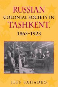 Russian Colonial Society in Tashkent, 1865-1923