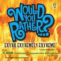 Would You Rather...? Extra Extremely Extreme