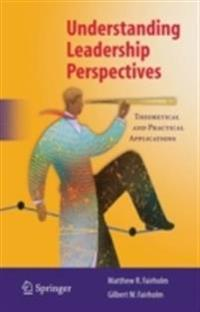 Understanding Leadership Perspectives: Theoretical and Practical Approaches