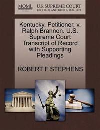 Kentucky, Petitioner, V. Ralph Brannon. U.S. Supreme Court Transcript of Record with Supporting Pleadings