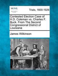 Contested Election Case of H.D. Coleman vs. Charles F. Buck. from the Second Congressional District of Louisiana